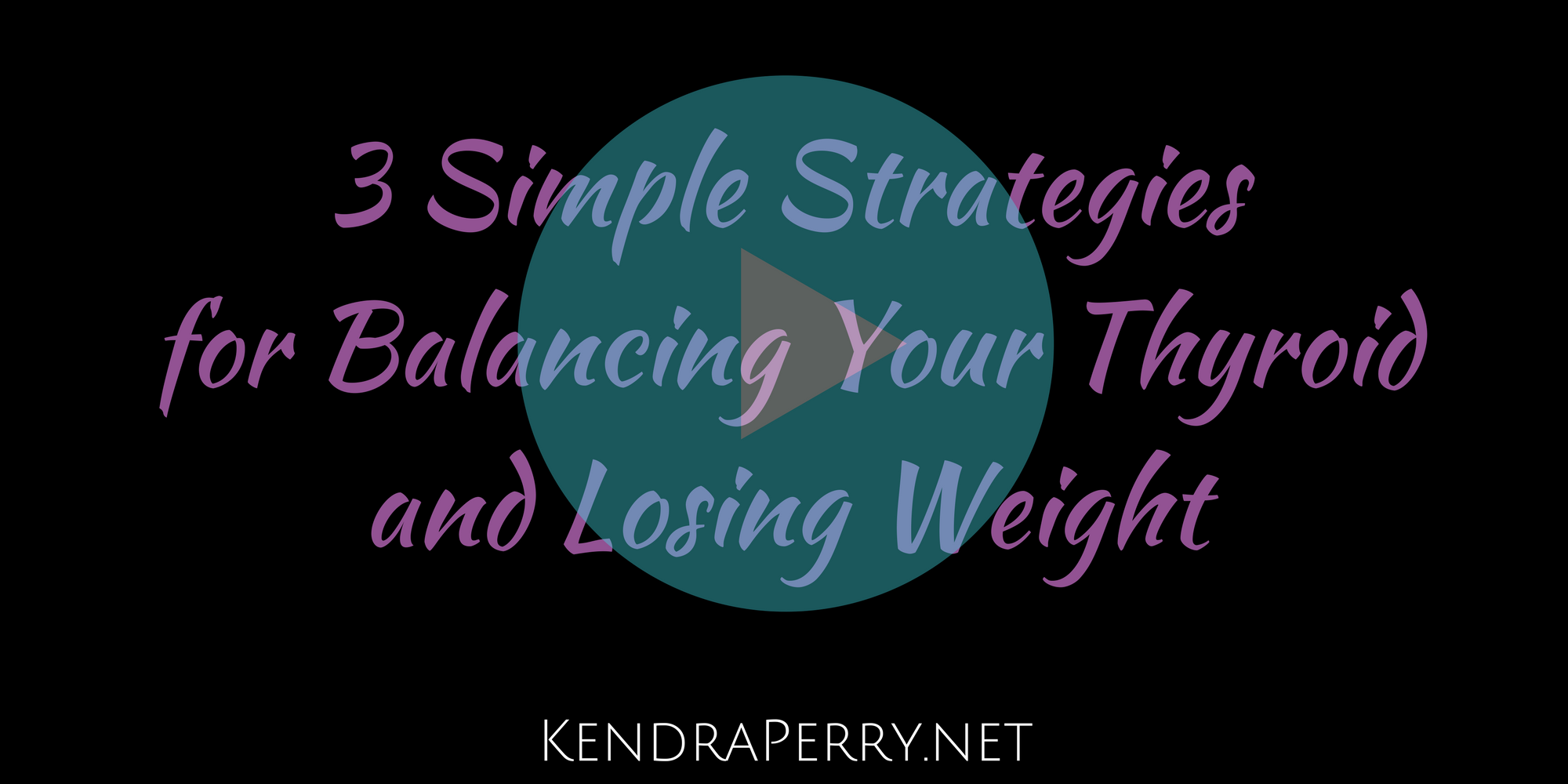 3 Simple Strategies for Balancing Your Thyroid and Losing Weight